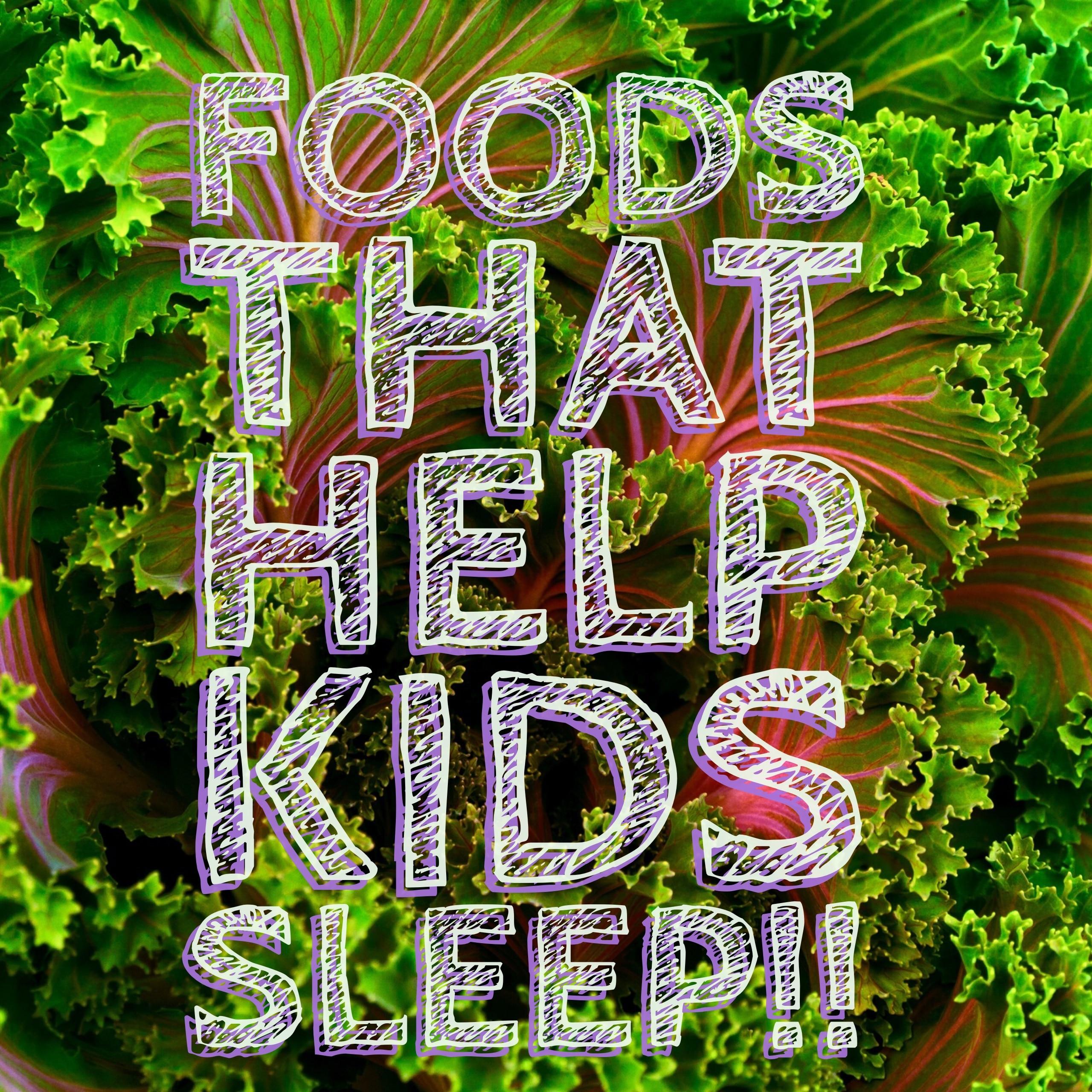 Foods that Help Kids Sleep!